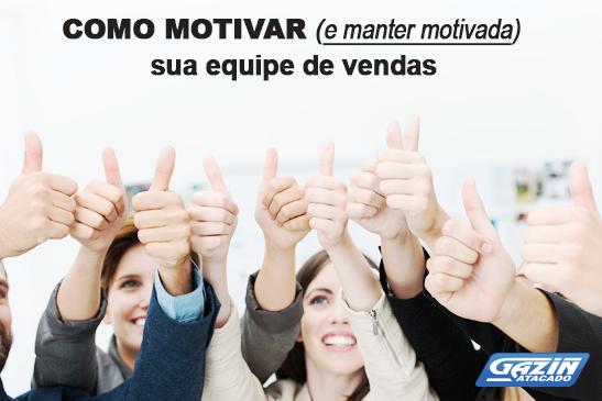 Como Motivar E Manter Motivada Sua Equipe De Vendas Blog