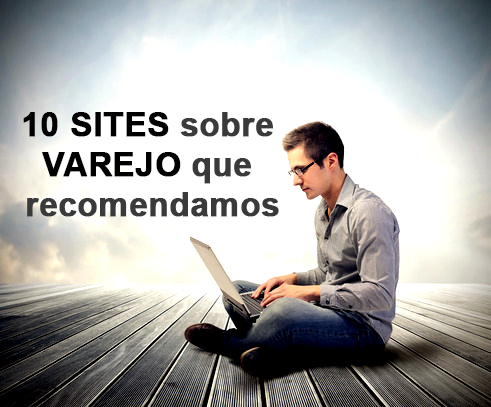10 sites sobre varejo que recomendamos