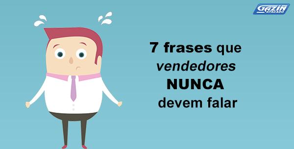 7 frases que vendedores NUNCA devem falar
