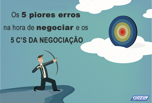 Os 5 piores erros na hora de negociar e os 5 Cs da negociação