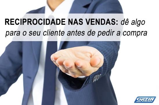 Reciprocidade em vendas: dê algo para o seu cliente antes de vender!