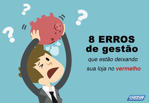 8 erros de gestão que estão deixando sua loja no vermelho