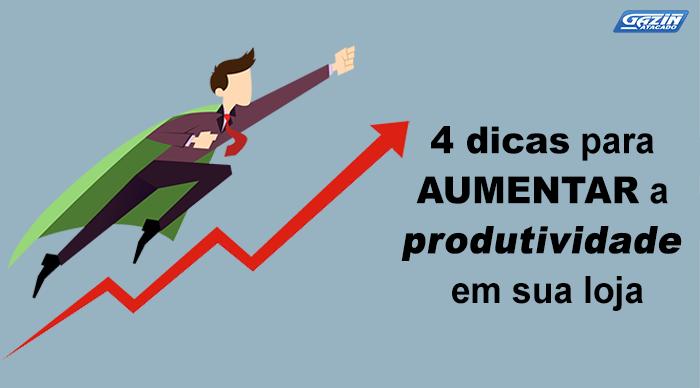 4 dicas para aumentar a produtividade em sua loja