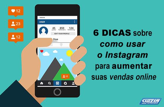 6 dicas sobre como usar o Instagram para aumentar suas vendas online