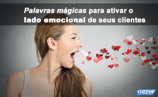 Palavras mágicas para ativar o lado emocional de seus clientes