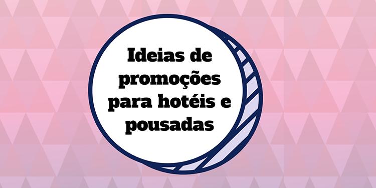 10 ideias de promoções para hotéis e pousadas