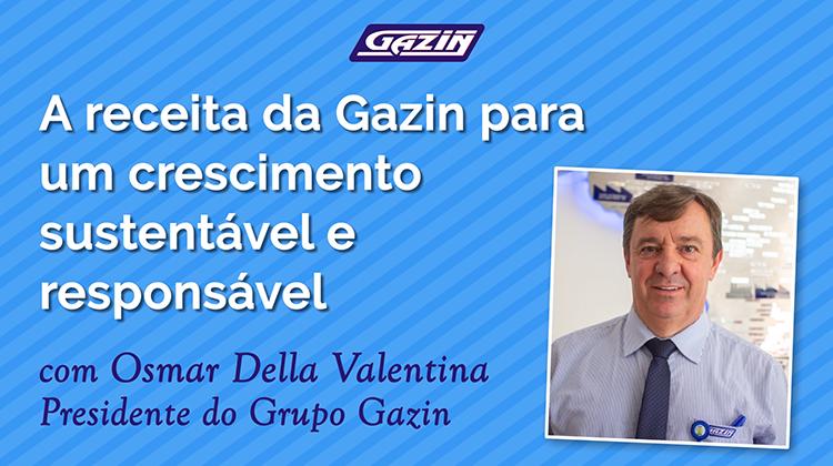Osmar Della Valentina, presidente do Grupo Gazin, revela a receita da Gazin para um crescimento sustentável