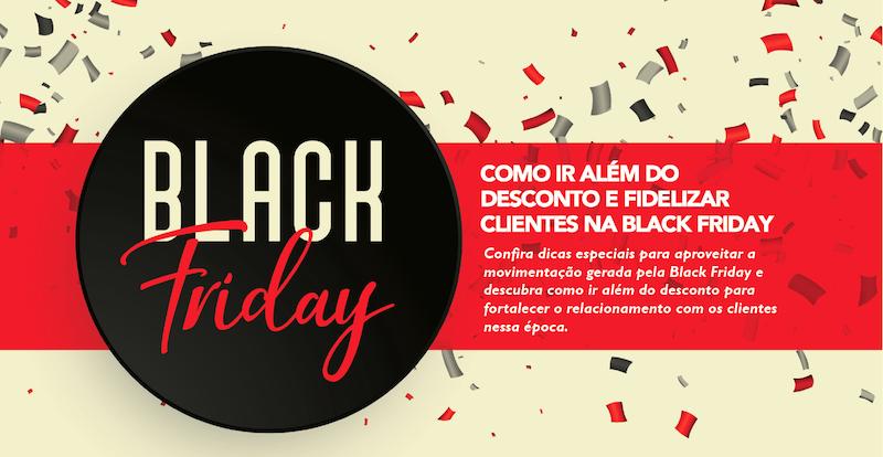 Como ir além do desconto e fidelizar clientes na Black Friday