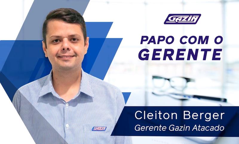 Conheça Cleiton Berger, o novo gerente geral da Gazin Atacado